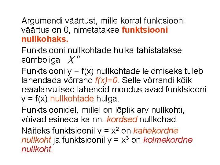 Argumendi väärtust, mille korral funktsiooni väärtus on 0, nimetatakse funktsiooni nullkohaks. Funktsiooni nullkohtade hulka