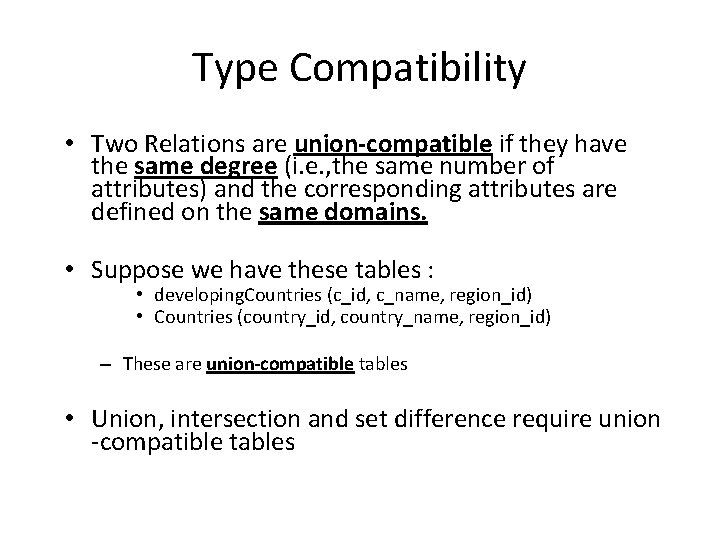 Type Compatibility • Two Relations are union-compatible if they have the same degree (i.