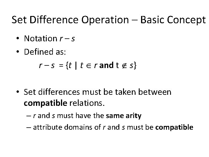 Set Difference Operation – Basic Concept • Notation r – s • Defined as: