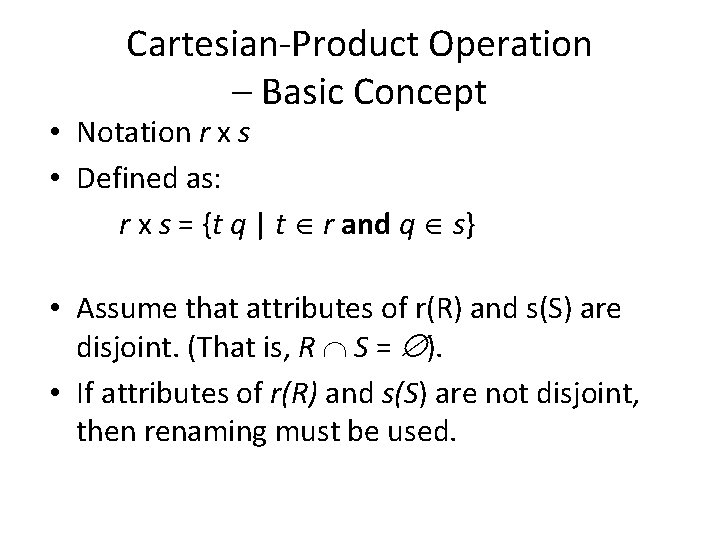 Cartesian-Product Operation – Basic Concept • Notation r x s • Defined as: r