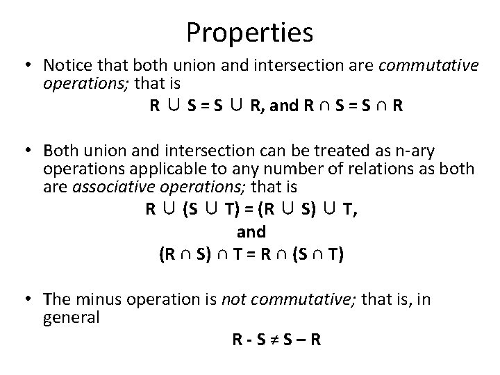 Properties • Notice that both union and intersection are commutative operations; that is R