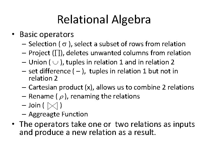 Relational Algebra • Basic operators – Selection ( ), select a subset of rows
