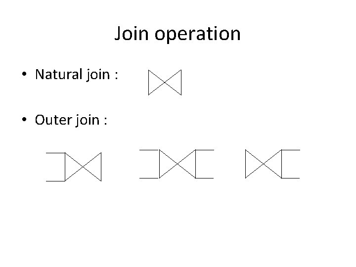 Join operation • Natural join : • Outer join :