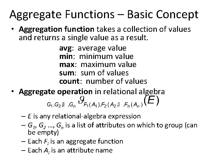 Aggregate Functions – Basic Concept • Aggregation function takes a collection of values and