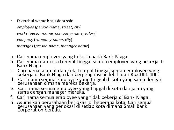 • Diketahui skema basis data sbb: employee (person-name, street, city) works (person-name, company-name,