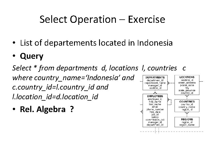 Select Operation – Exercise • List of departements located in Indonesia • Query Select