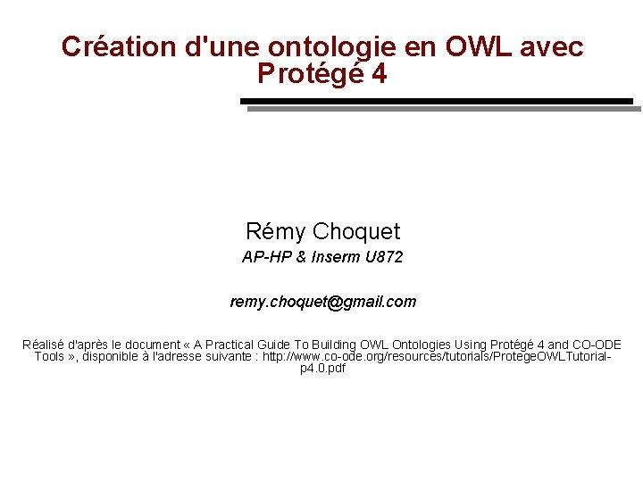 Création d'une ontologie en OWL avec Protégé 4 Rémy Choquet AP-HP & Inserm U