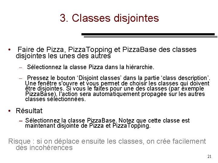 3. Classes disjointes • Faire de Pizza, Pizza. Topping et Pizza. Base des classes