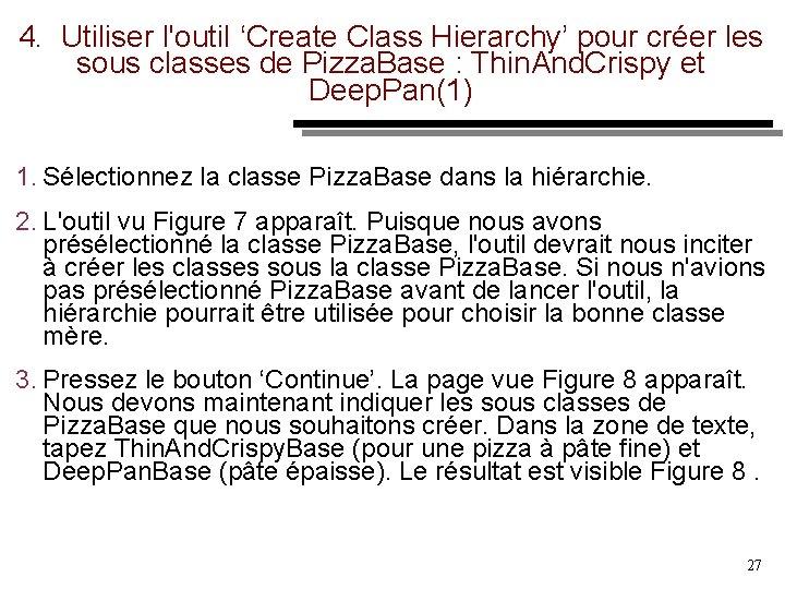 4. Utiliser l'outil 'Create Class Hierarchy' pour créer les sous classes de Pizza. Base