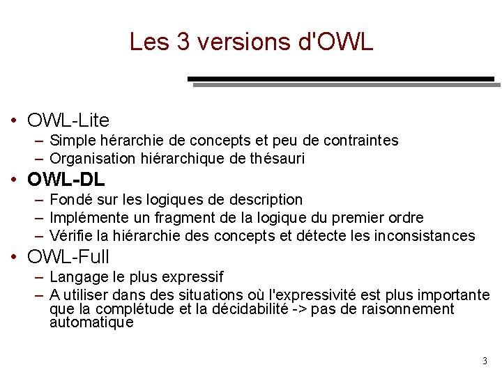 Les 3 versions d'OWL • OWL Lite – Simple hérarchie de concepts et peu