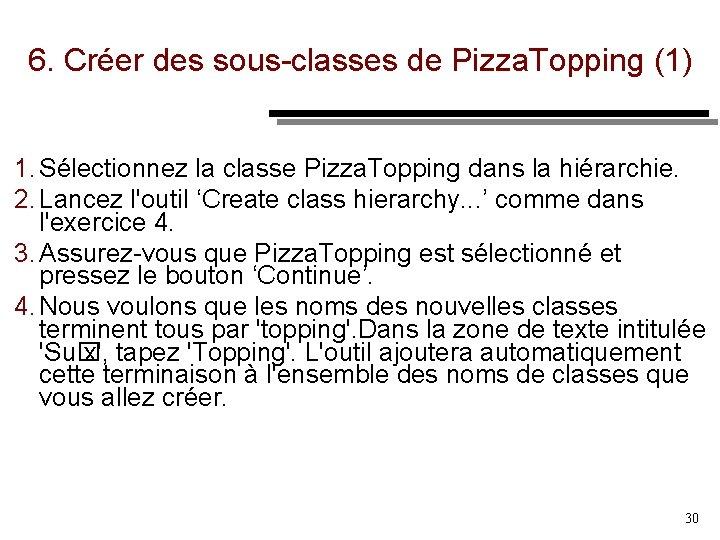 6. Créer des sous classes de Pizza. Topping (1) 1. Sélectionnez la classe Pizza.
