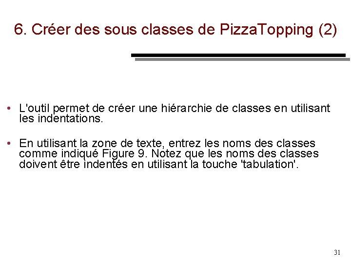 6. Créer des sous classes de Pizza. Topping (2) • L'outil permet de créer