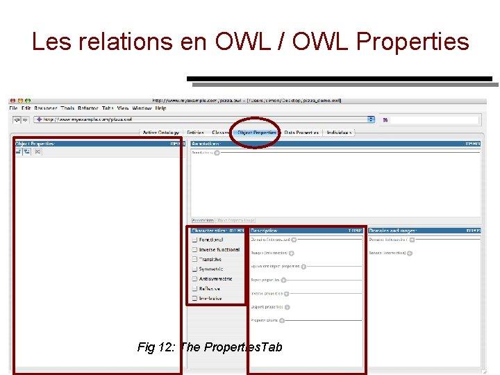 Les relations en OWL / OWL Properties Fig 12: The Properties. Tab 36
