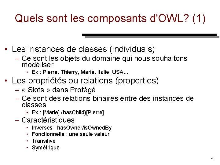 Quels sont les composants d'OWL? (1) • Les instances de classes (individuals) – Ce
