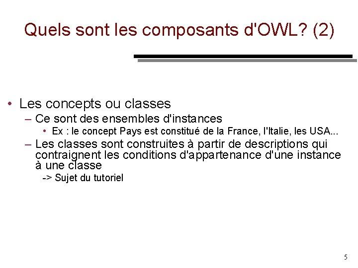 Quels sont les composants d'OWL? (2) • Les concepts ou classes – Ce sont