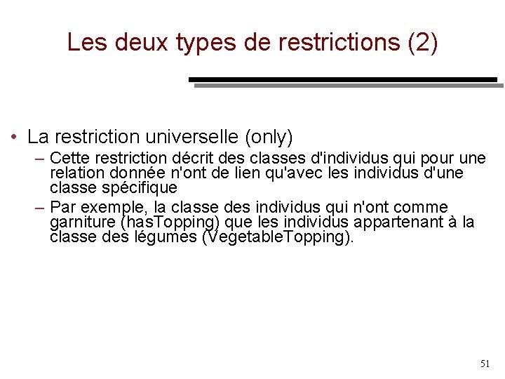 Les deux types de restrictions (2) • La restriction universelle (only) – Cette restriction