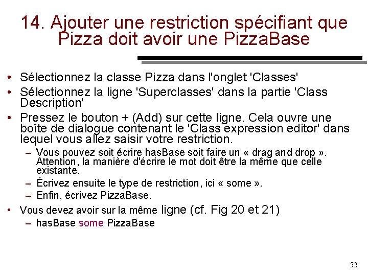 14. Ajouter une restriction spécifiant que Pizza doit avoir une Pizza. Base • Sélectionnez