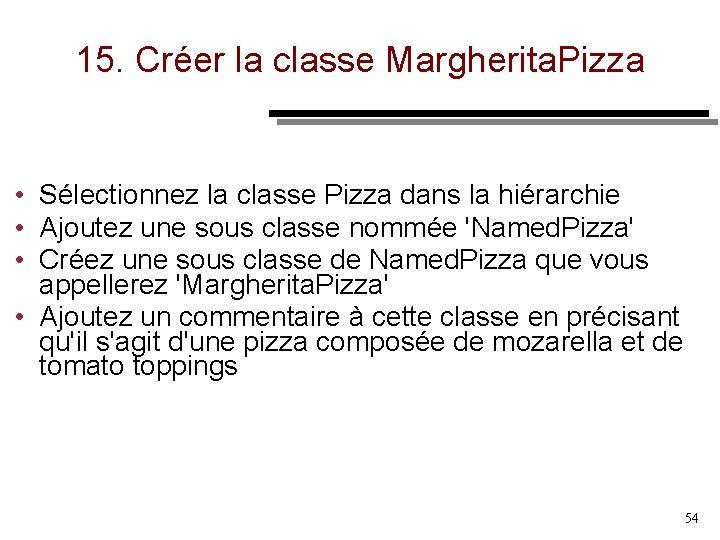 15. Créer la classe Margherita. Pizza • Sélectionnez la classe Pizza dans la hiérarchie