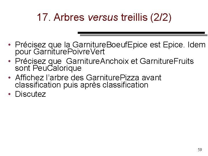 17. Arbres versus treillis (2/2) • Précisez que la Garniture. Boeuf. Epice est Epice.