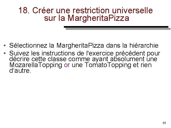 18. Créer une restriction universelle sur la Margherita. Pizza • Sélectionnez la Margherita. Pizza
