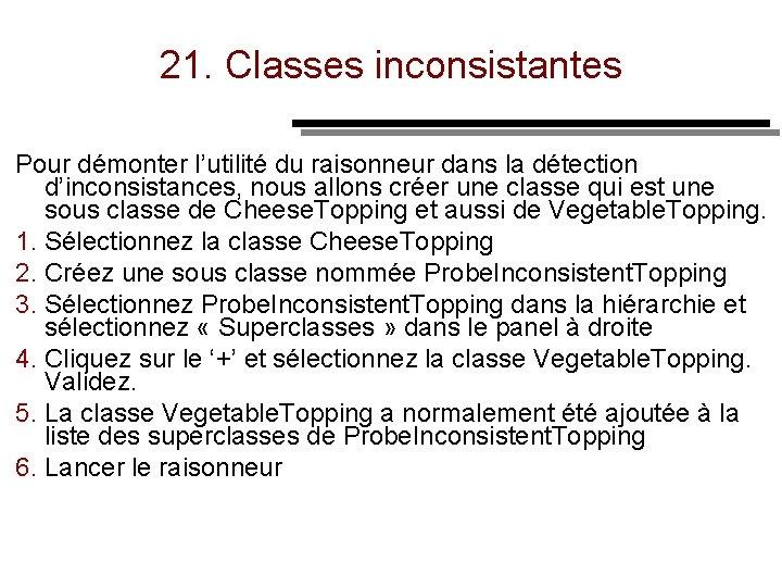 21. Classes inconsistantes Pour démonter l'utilité du raisonneur dans la détection d'inconsistances, nous allons