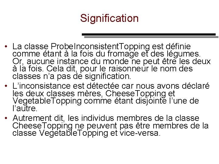 Signification • La classe Probe. Inconsistent. Topping est définie comme étant à la fois