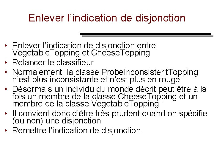 Enlever l'indication de disjonction • Enlever l'indication de disjonction entre Vegetable. Topping et Cheese.