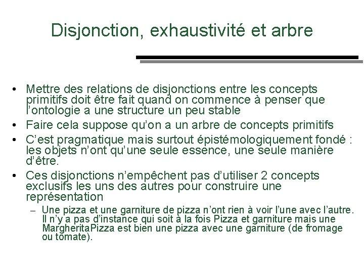 Des Disjonction, exhaustivité et arbre • Mettre des relations de disjonctions entre les concepts