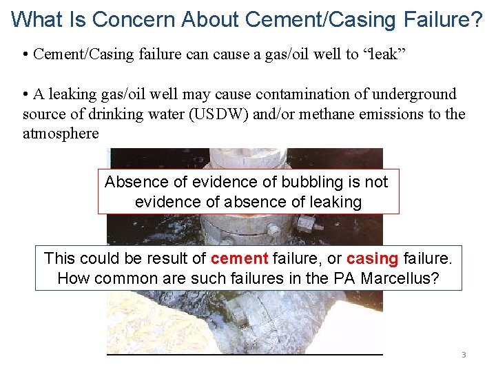 What Is Concern About Cement/Casing Failure? • Cement/Casing failure can cause a gas/oil well