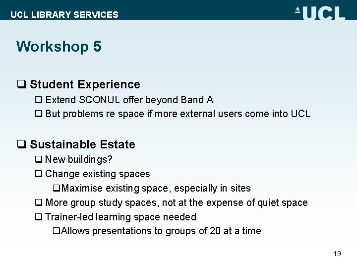 UCL LIBRARY SERVICES Workshop 5 q Student Experience q Extend SCONUL offer beyond Band