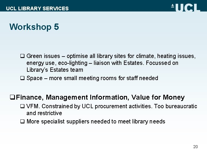 UCL LIBRARY SERVICES Workshop 5 q Green issues – optimise all library sites for