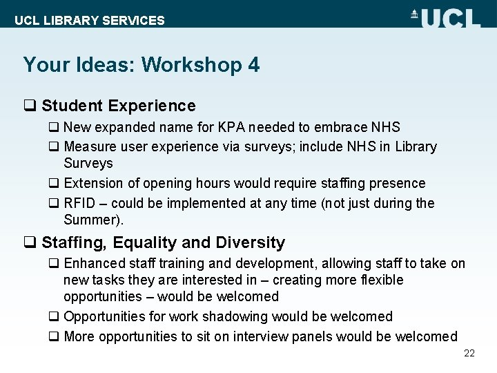 UCL LIBRARY SERVICES Your Ideas: Workshop 4 q Student Experience q New expanded name