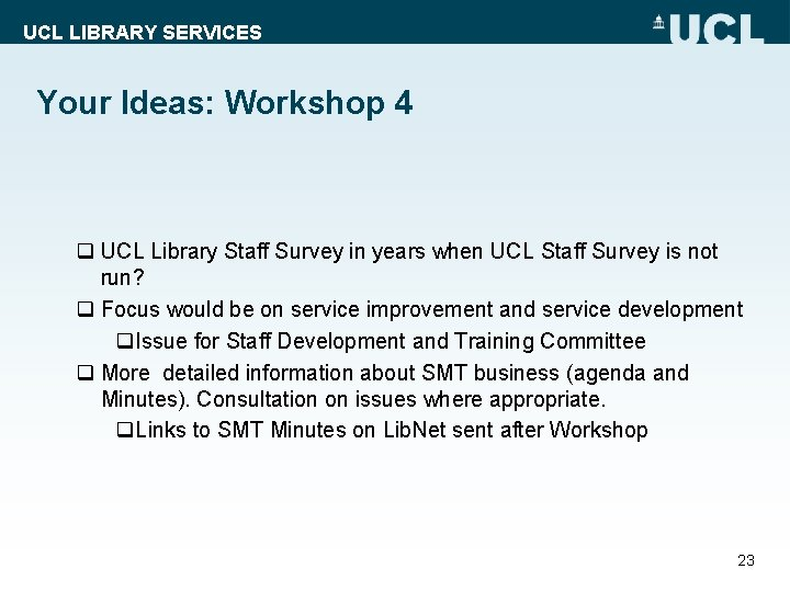 UCL LIBRARY SERVICES Your Ideas: Workshop 4 q UCL Library Staff Survey in years