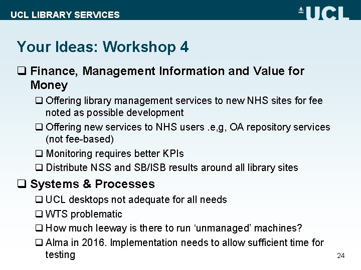 UCL LIBRARY SERVICES Your Ideas: Workshop 4 q Finance, Management Information and Value for
