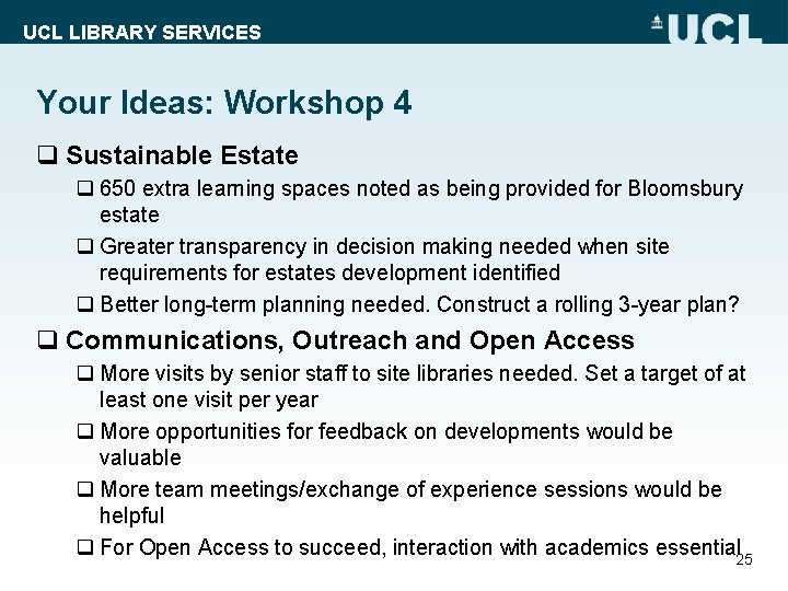 UCL LIBRARY SERVICES Your Ideas: Workshop 4 q Sustainable Estate q 650 extra learning