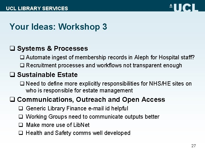 UCL LIBRARY SERVICES Your Ideas: Workshop 3 q Systems & Processes q Automate ingest