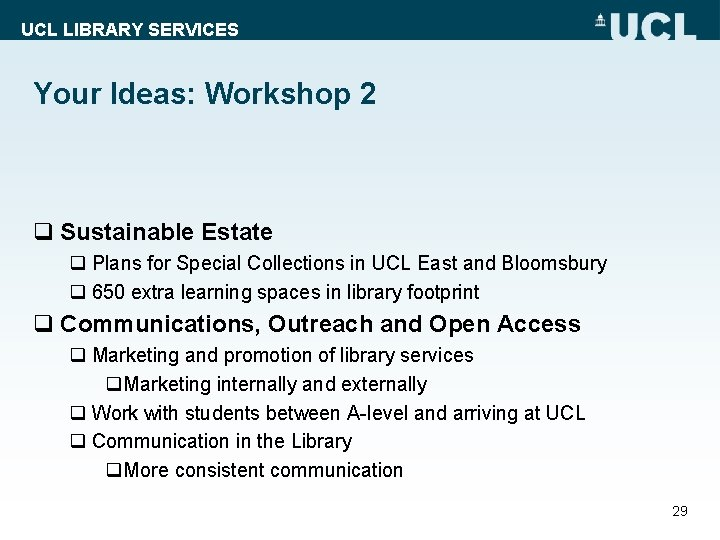 UCL LIBRARY SERVICES Your Ideas: Workshop 2 q Sustainable Estate q Plans for Special