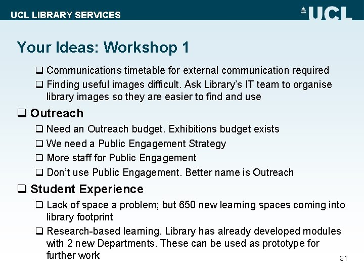 UCL LIBRARY SERVICES Your Ideas: Workshop 1 q Communications timetable for external communication required