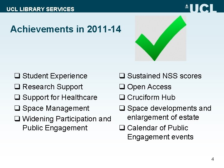 UCL LIBRARY SERVICES Achievements in 2011 -14 q Student Experience q Research Support q