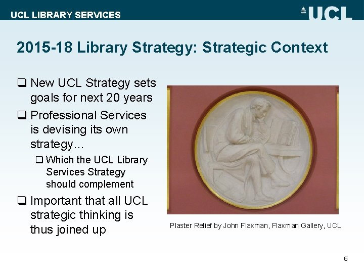 UCL LIBRARY SERVICES 2015 -18 Library Strategy: Strategic Context q New UCL Strategy sets