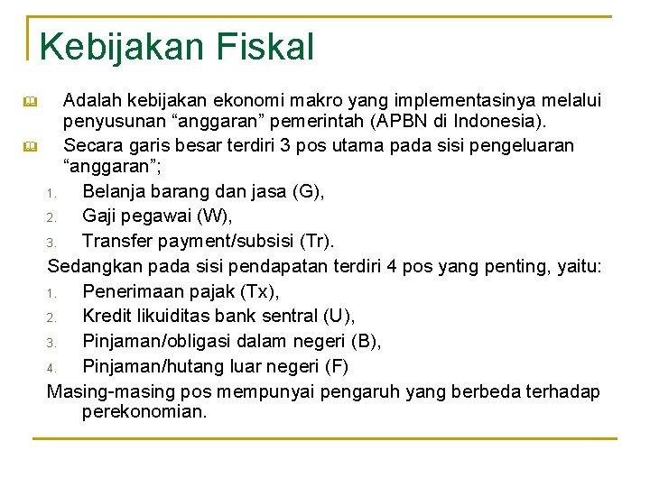 """Kebijakan Fiskal & & Adalah kebijakan ekonomi makro yang implementasinya melalui penyusunan """"anggaran"""" pemerintah"""