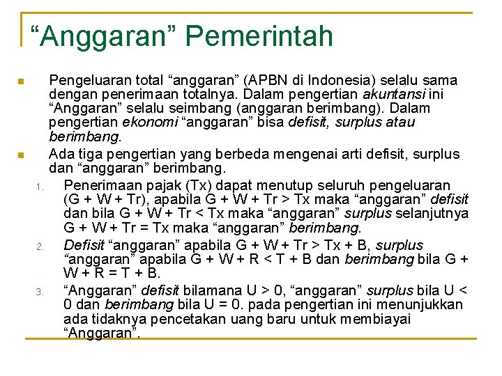 """""""Anggaran"""" Pemerintah n n 1. 2. 3. Pengeluaran total """"anggaran"""" (APBN di Indonesia) selalu"""
