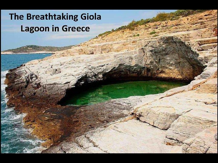 The Breathtaking Giola Lagoon in Greece