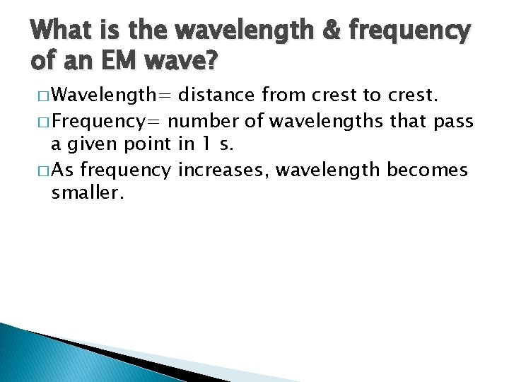 What is the wavelength & frequency of an EM wave? � Wavelength= distance from