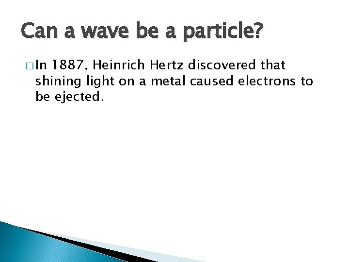 Can a wave be a particle? � In 1887, Heinrich Hertz discovered that shining