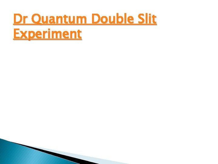 Dr Quantum Double Slit Experiment
