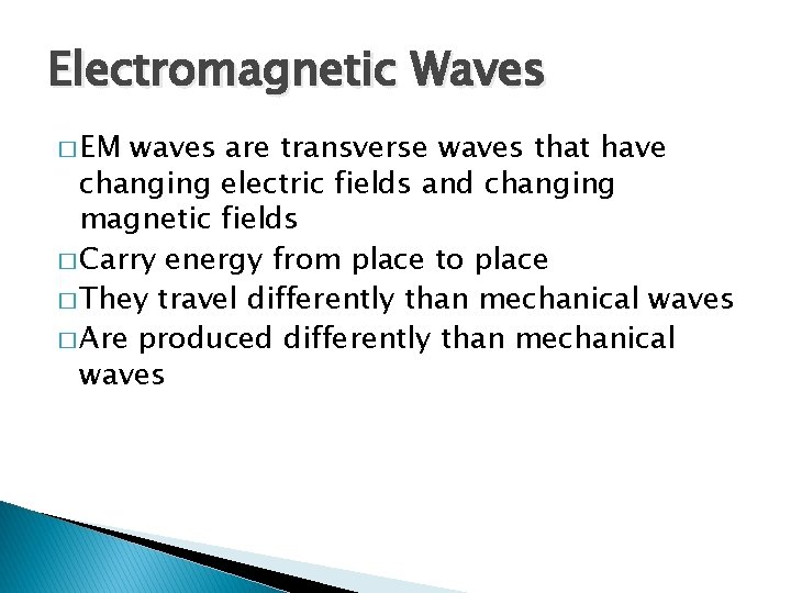 Electromagnetic Waves � EM waves are transverse waves that have changing electric fields and