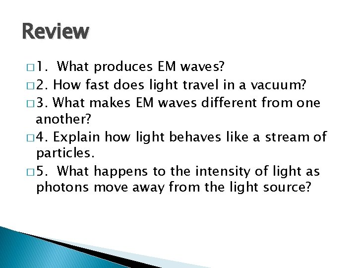 Review � 1. What produces EM waves? � 2. How fast does light travel