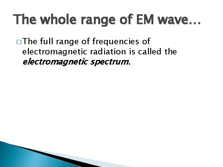 The whole range of EM wave… � The full range of frequencies of electromagnetic