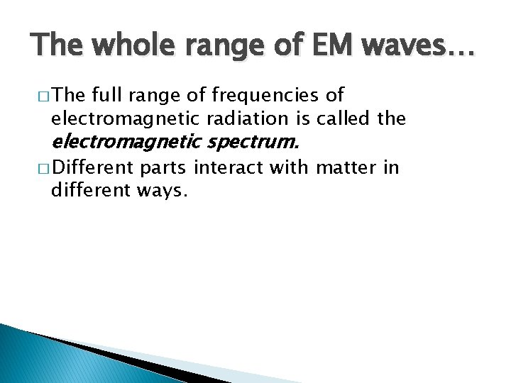 The whole range of EM waves… � The full range of frequencies of electromagnetic